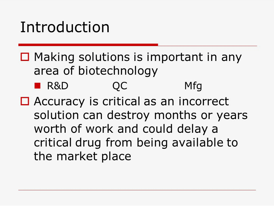 Introduction Making solutions is important in any area of biotechnology. R&D QC Mfg.