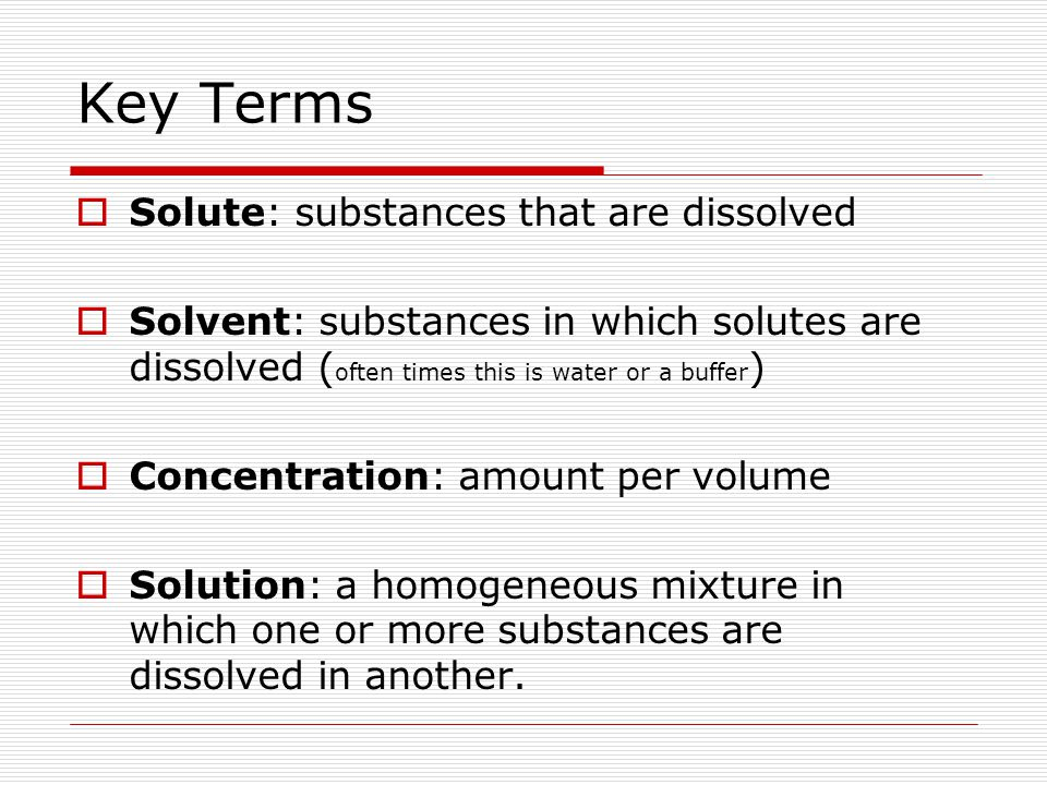 Key Terms Solute: substances that are dissolved