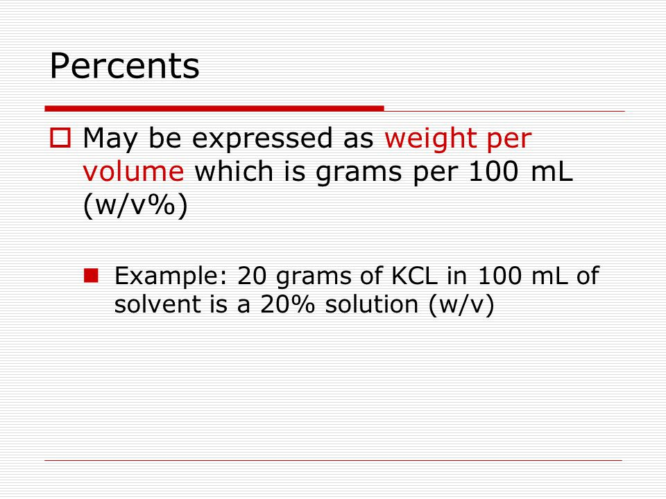 Percents May be expressed as weight per volume which is grams per 100 mL (w/v%)