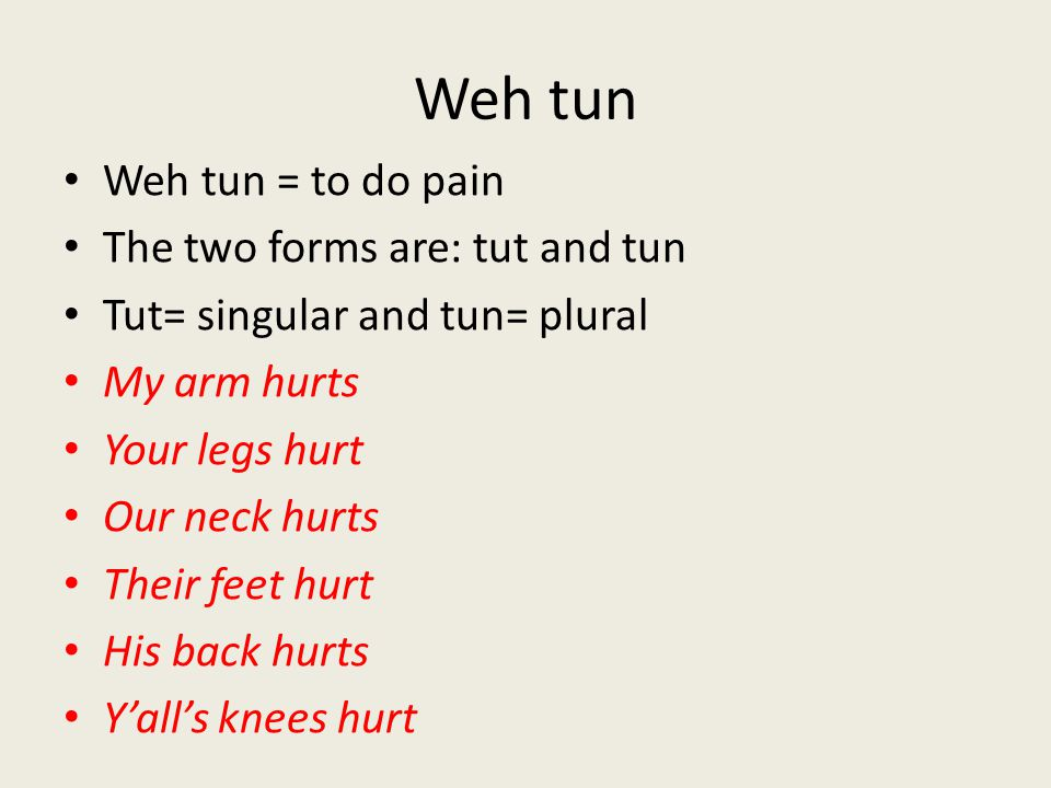 Weh tun Weh tun = to do pain The two forms are: tut and tun
