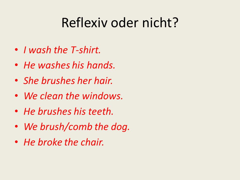 Reflexiv oder nicht I wash the T-shirt. He washes his hands.