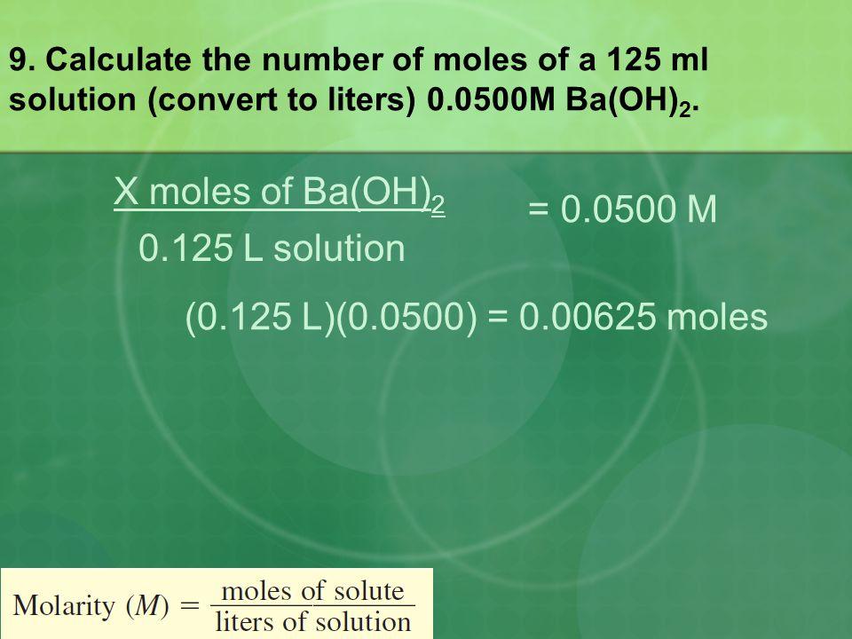 X moles of Ba(OH)2 = 0.0500 M 0.125 L solution
