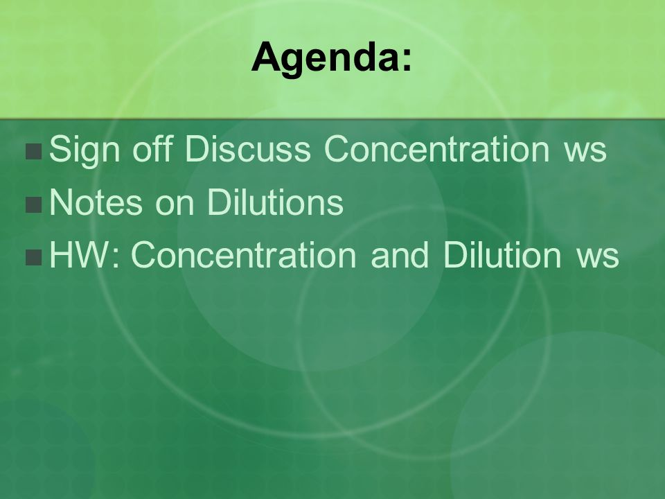 Agenda: Sign off Discuss Concentration ws Notes on Dilutions