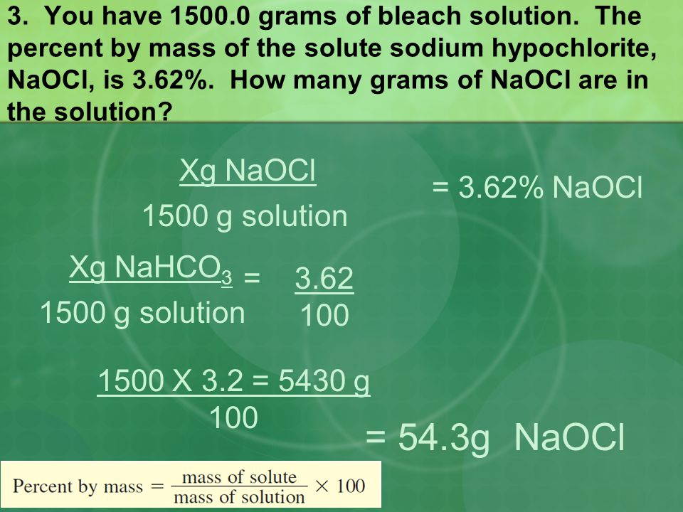= 54.3g NaOCl Xg NaOCl = 3.62% NaOCl 1500 g solution Xg NaHCO3 = 3.62