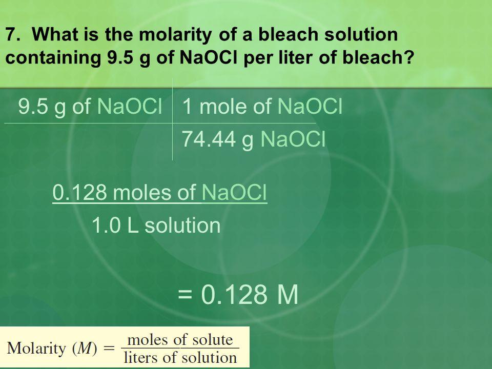 = 0.128 M 9.5 g of NaOCl 1 mole of NaOCl 74.44 g NaOCl