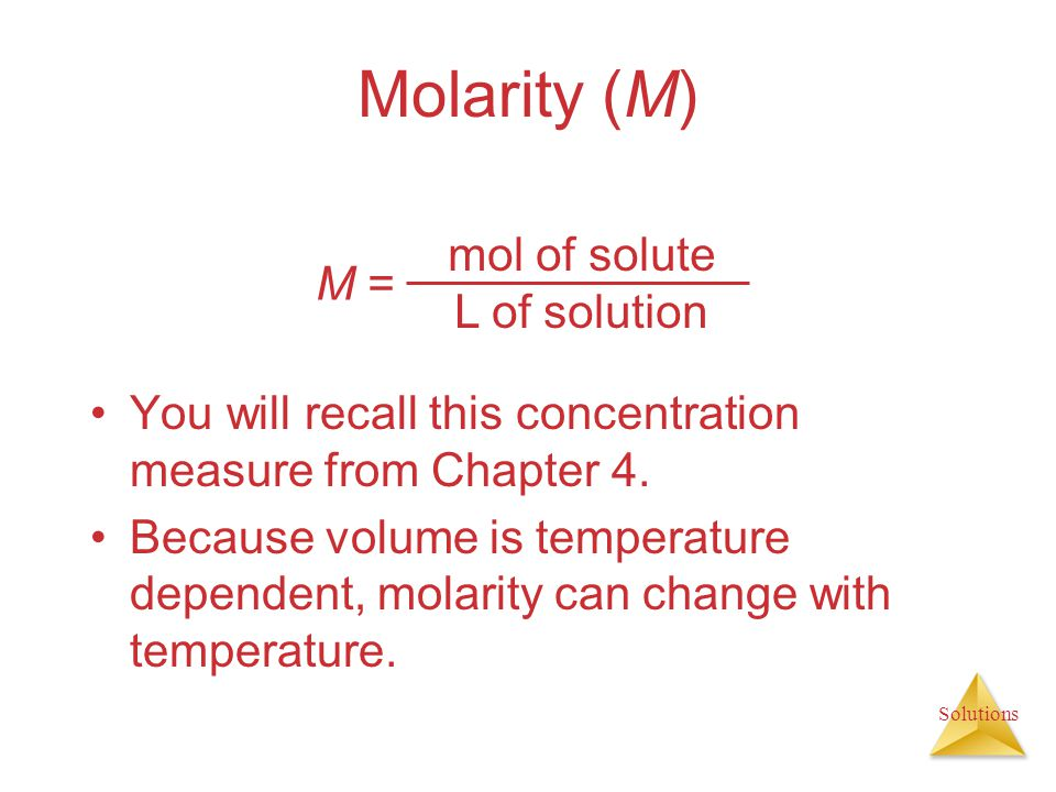 Molarity (M) mol of solute M = L of solution
