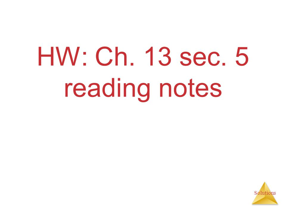 HW: Ch. 13 sec. 5 reading notes