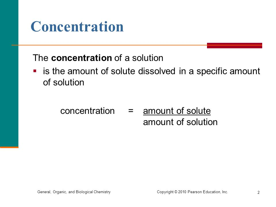 Concentration The concentration of a solution