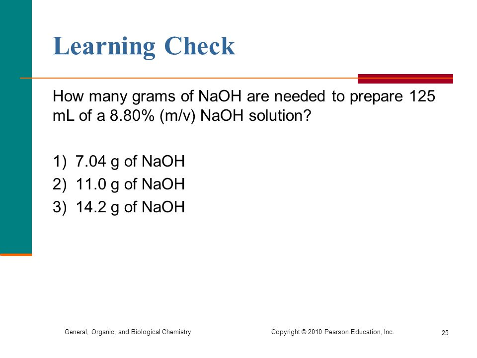Learning Check How many grams of NaOH are needed to prepare 125