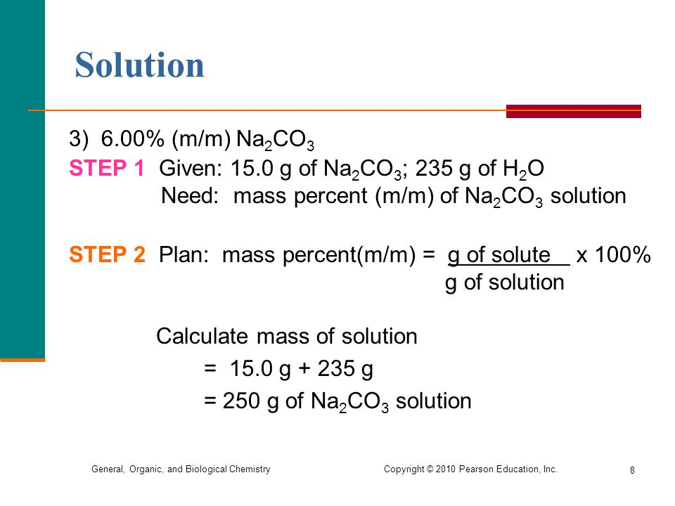 Solution 3) 6.00% (m/m) Na2CO3. STEP 1 Given: 15.0 g of Na2CO3; 235 g of H2O. Need: mass percent (m/m) of Na2CO3 solution.