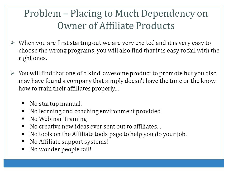 Problem – Placing to Much Dependency on Owner of Affiliate Products