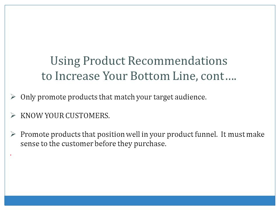 Using Product Recommendations to Increase Your Bottom Line, cont….