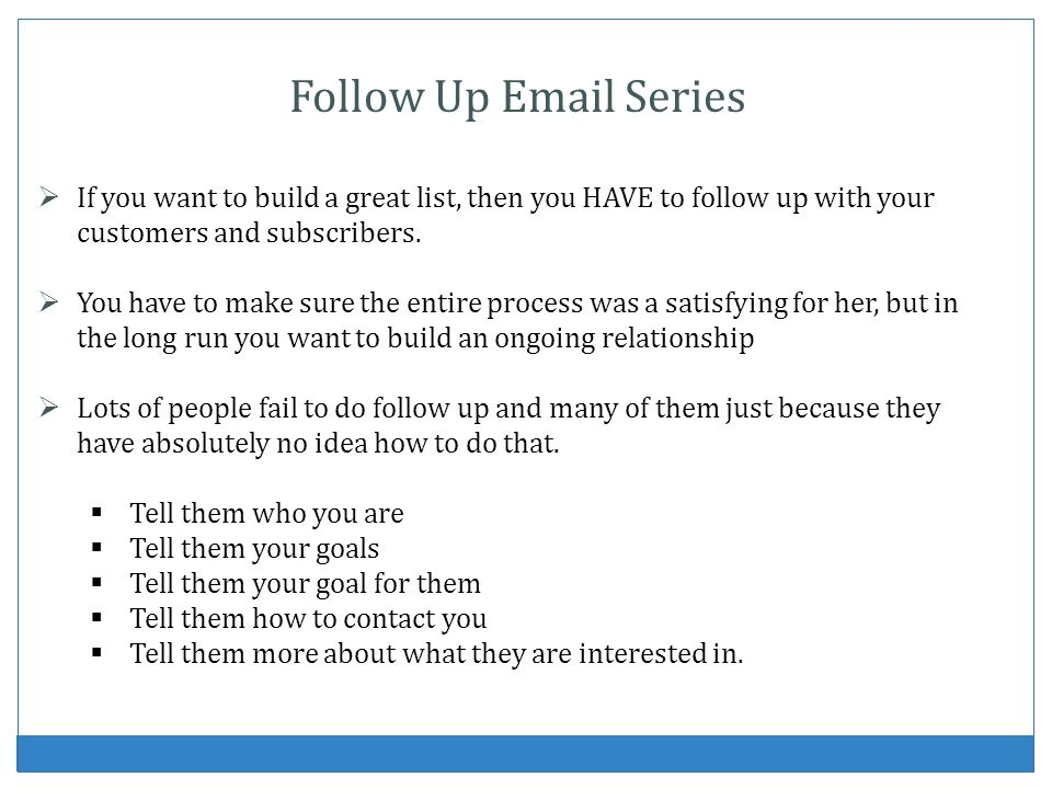 Follow Up Email Series If you want to build a great list, then you HAVE to follow up with your customers and subscribers.