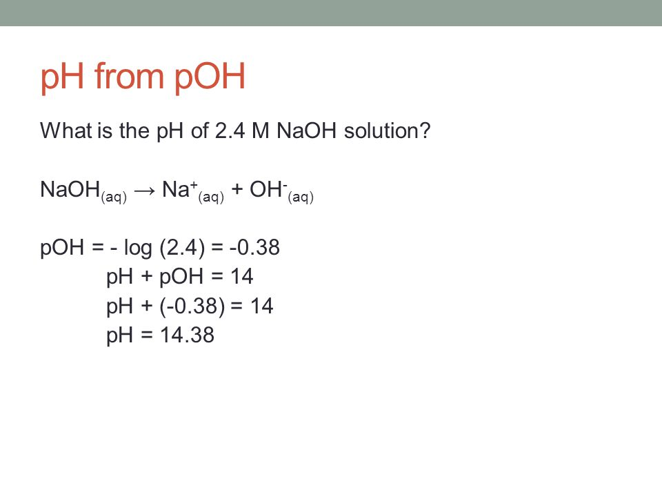 pH from pOH What is the pH of 2.4 M NaOH solution.
