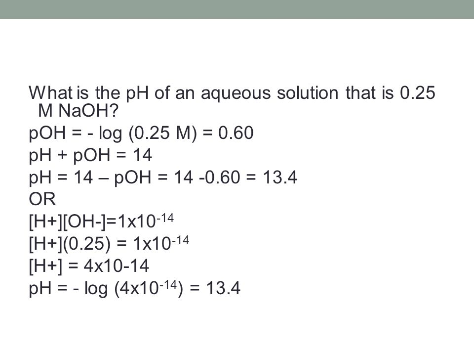 What is the pH of an aqueous solution that is 0. 25 M NaOH