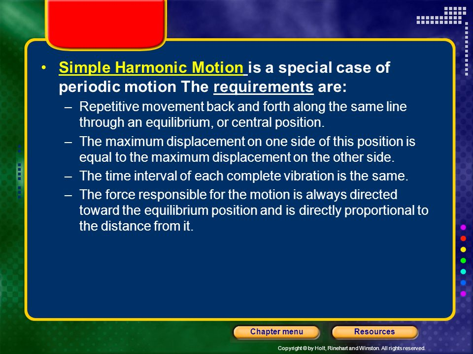 Simple Harmonic Motion is a special case of periodic motion The requirements are:
