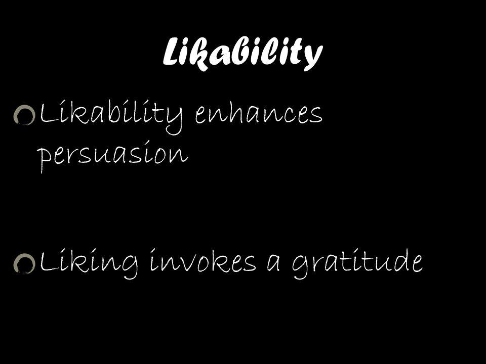 Likability Likability enhances persuasion