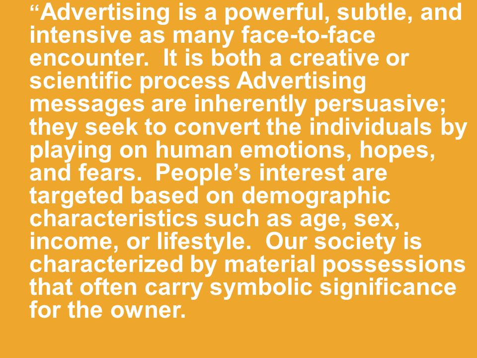 Advertising is a powerful, subtle, and intensive as many face-to-face encounter.