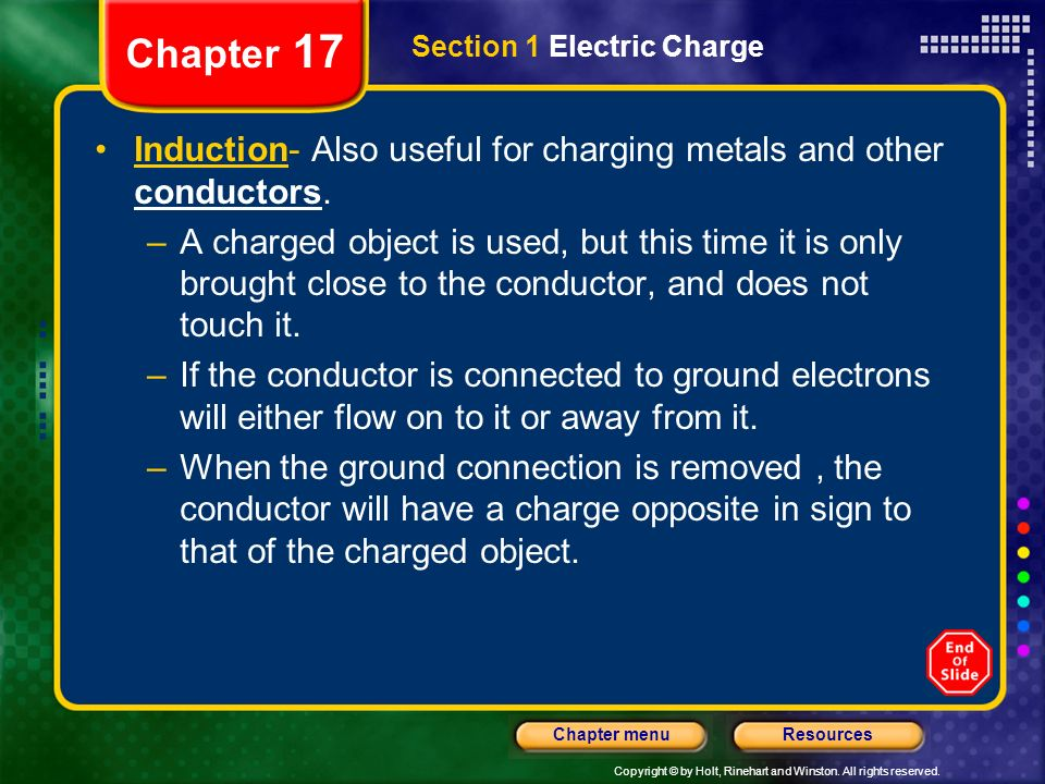 Chapter 17 Section 1 Electric Charge. Induction- Also useful for charging metals and other conductors.