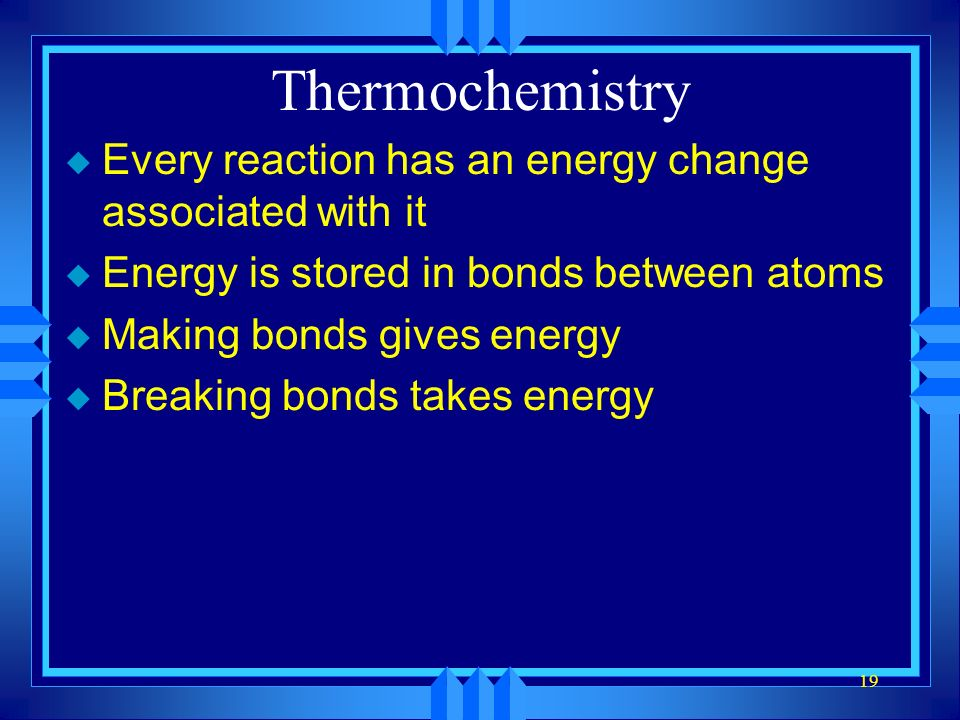 Thermochemistry Every reaction has an energy change associated with it