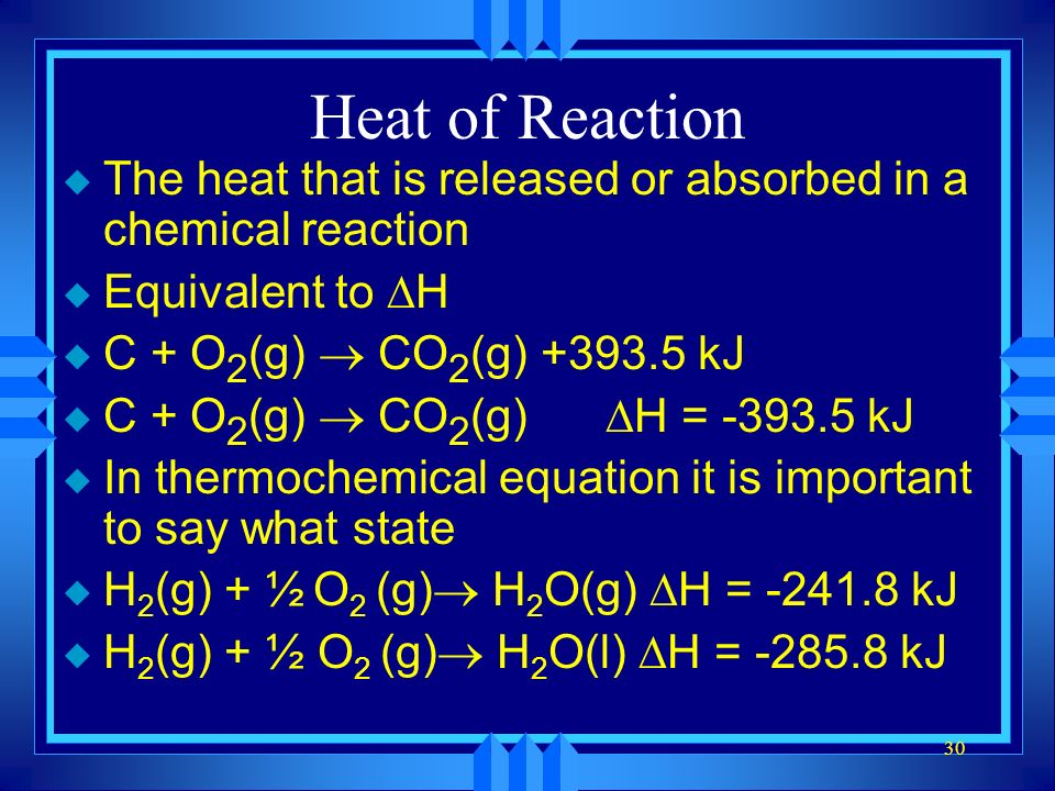 Heat of Reaction The heat that is released or absorbed in a chemical reaction. Equivalent to DH. C + O2(g) ® CO2(g) +393.5 kJ.