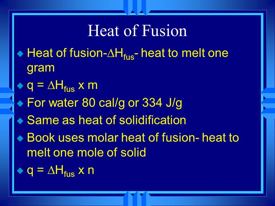 Heat of Fusion Heat of fusion-Hfus- heat to melt one gram