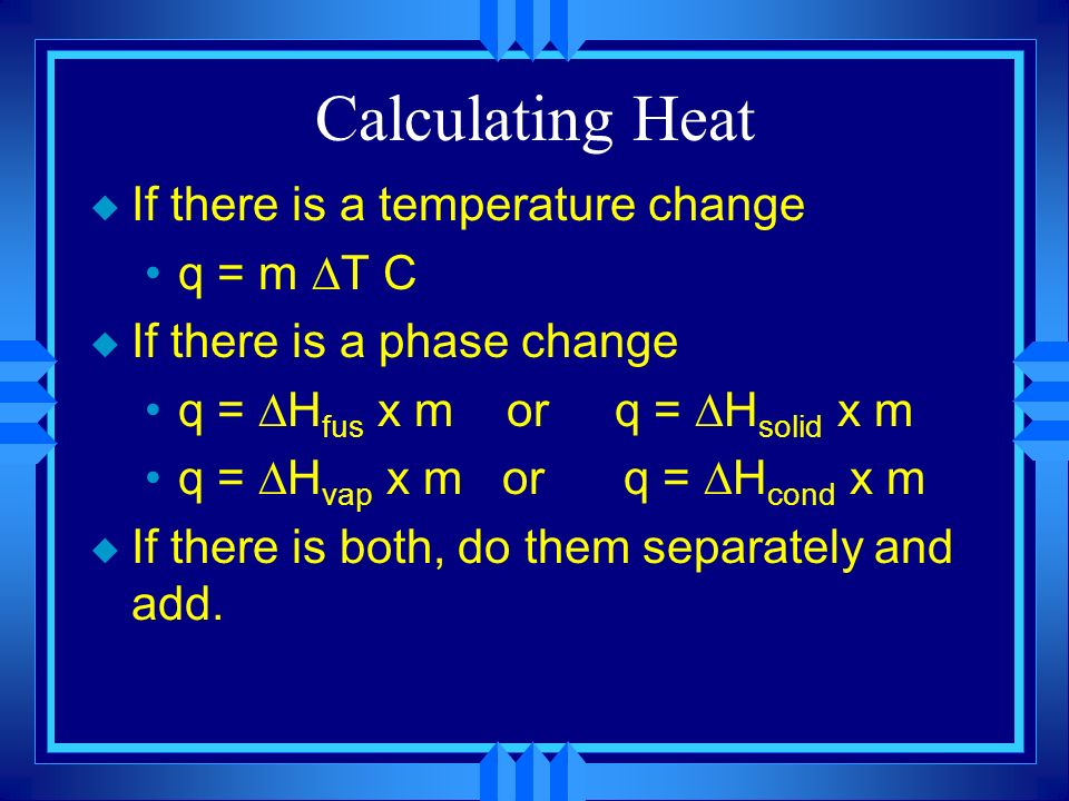 Calculating Heat If there is a temperature change q = m T C
