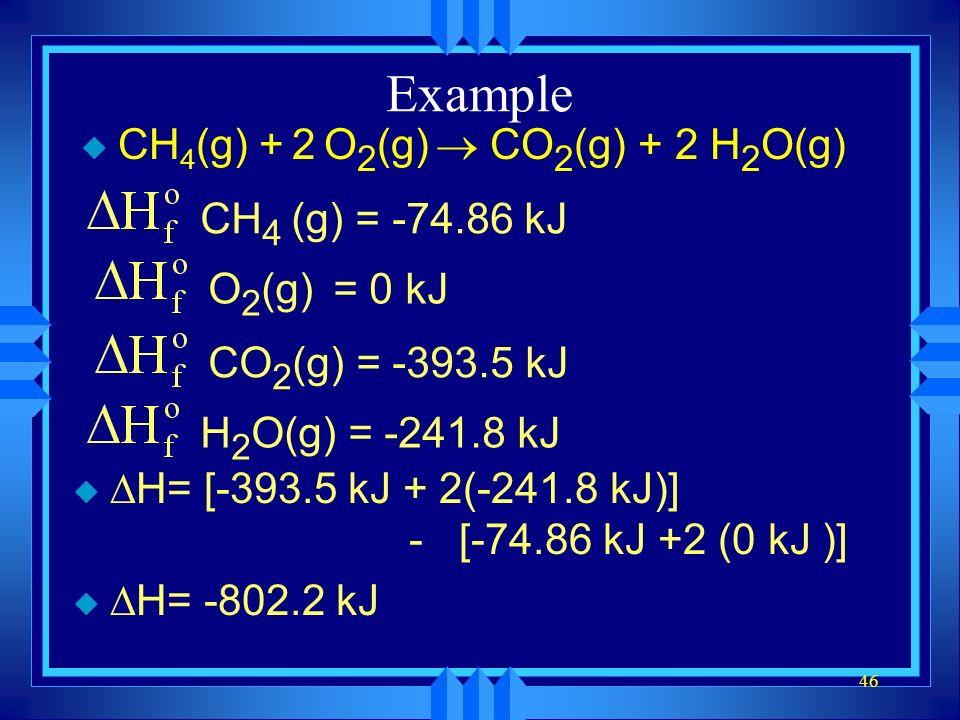 Example CH4(g) + 2 O2(g) ® CO2(g) + 2 H2O(g) CH4 (g) = -74.86 kJ