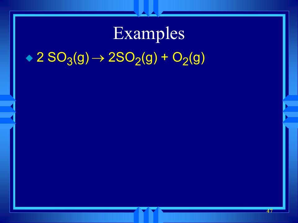 Examples 2 SO3(g) ® 2SO2(g) + O2(g)