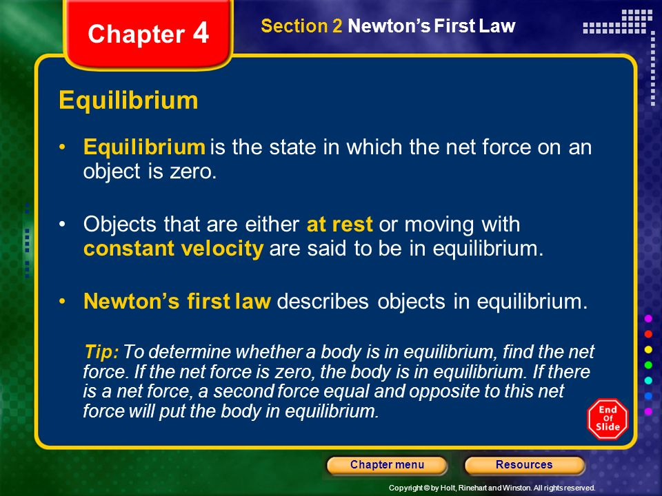 Chapter 4 Section 2 Newton's First Law. Equilibrium. Equilibrium is the state in which the net force on an object is zero.