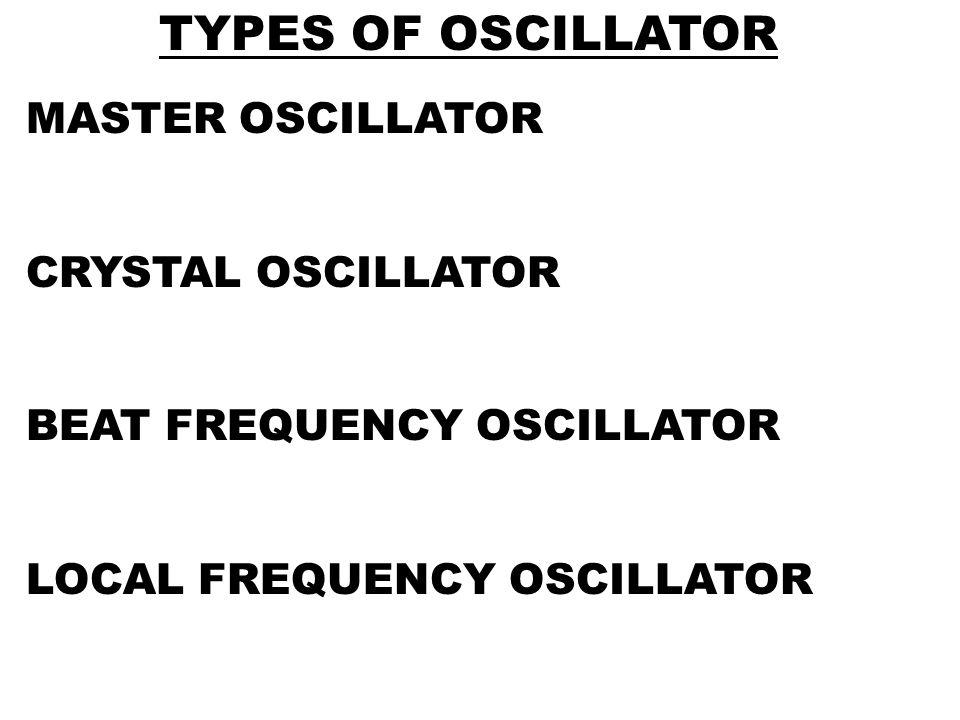 TYPES OF OSCILLATOR MASTER OSCILLATOR CRYSTAL OSCILLATOR