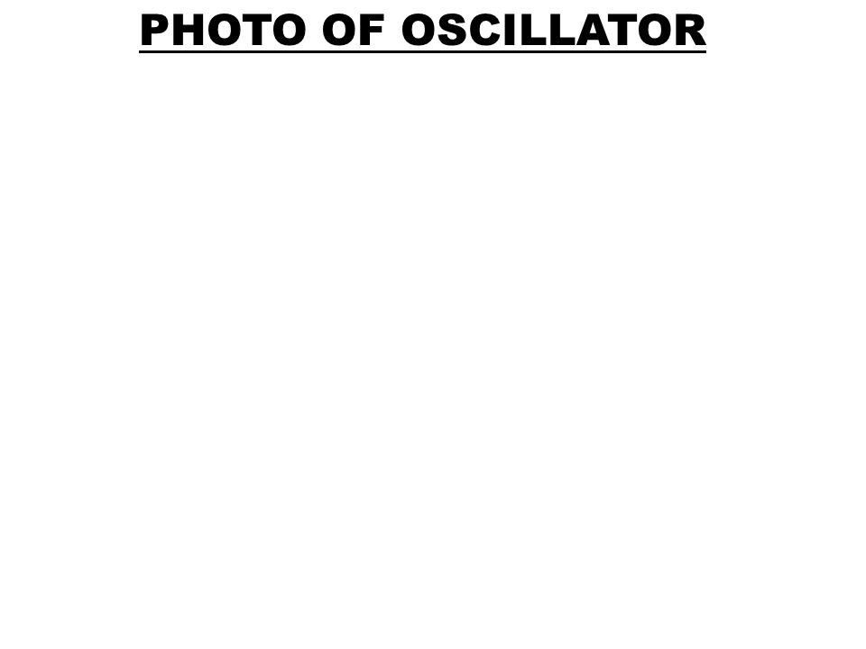 PHOTO OF OSCILLATOR
