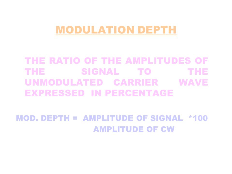 MODULATION DEPTH THE RATIO OF THE AMPLITUDES OF THE SIGNAL TO THE UNMODULATED CARRIER WAVE EXPRESSED IN PERCENTAGE.