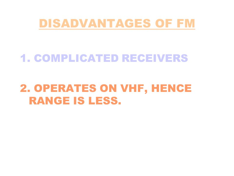DISADVANTAGES OF FM 1. COMPLICATED RECEIVERS
