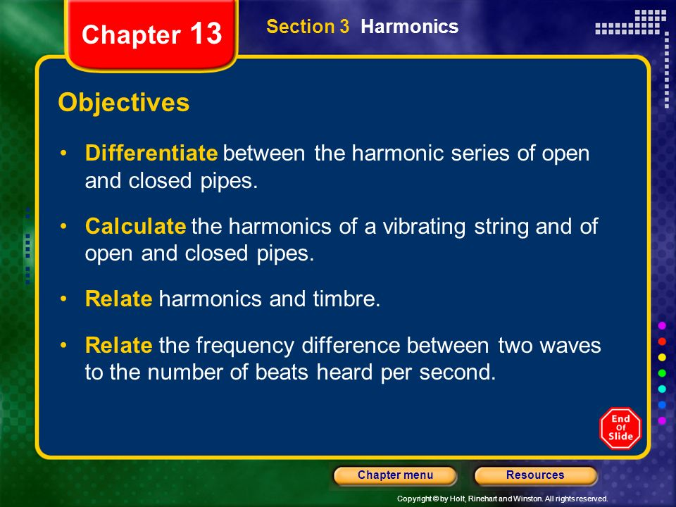 Chapter 13 Section 3 Harmonics. Objectives. Differentiate between the harmonic series of open and closed pipes.