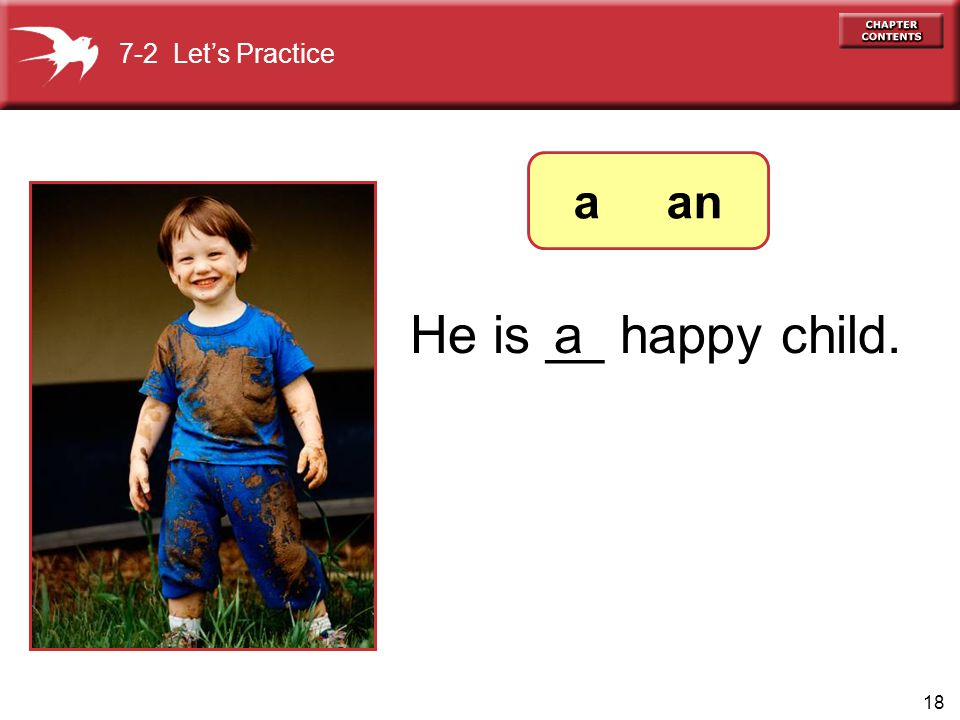 7-2 Let's Practice a an He is __ happy child. a
