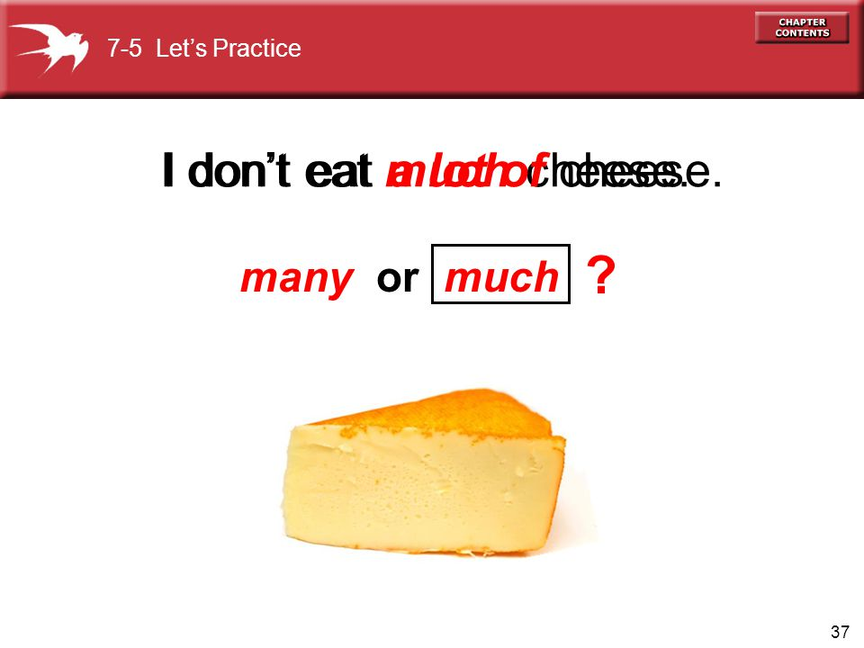 I don't eat much cheese. many or much I don't eat a lot of cheese.
