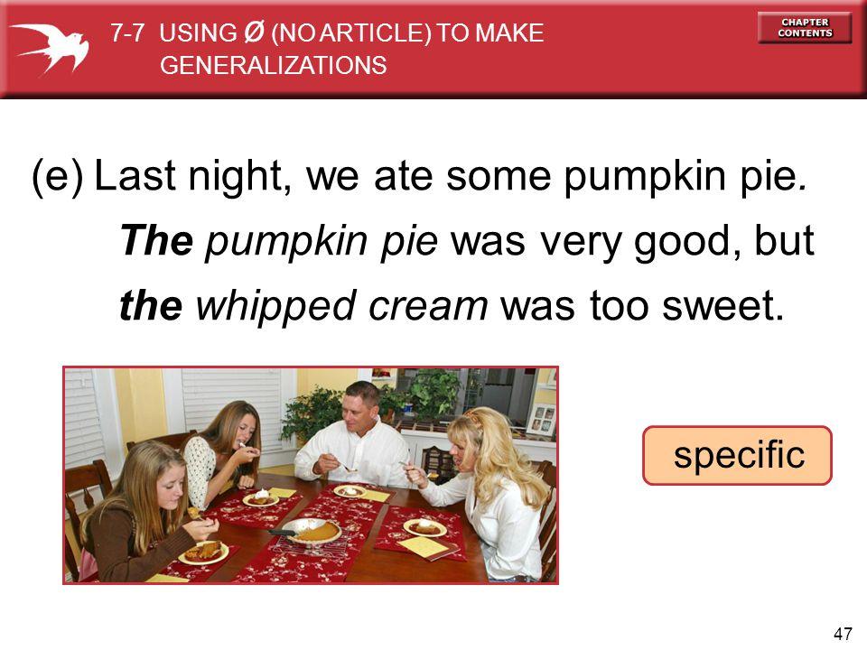 (e) Last night, we ate some pumpkin pie.