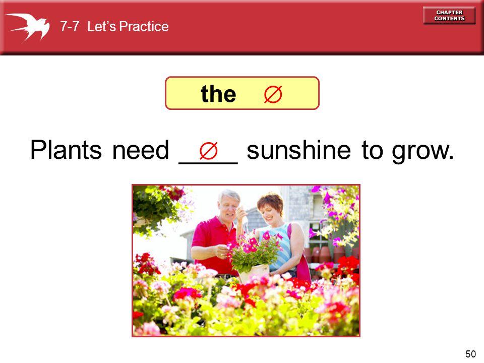 Plants need ____ sunshine to grow.