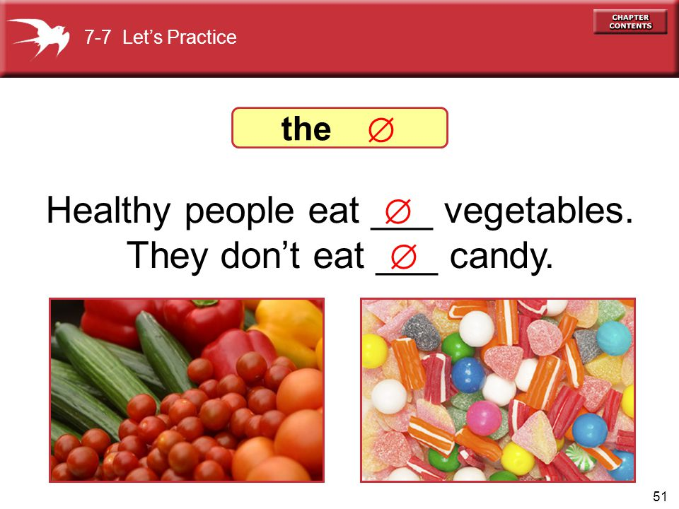 Healthy people eat ___ vegetables. They don't eat ___ candy.