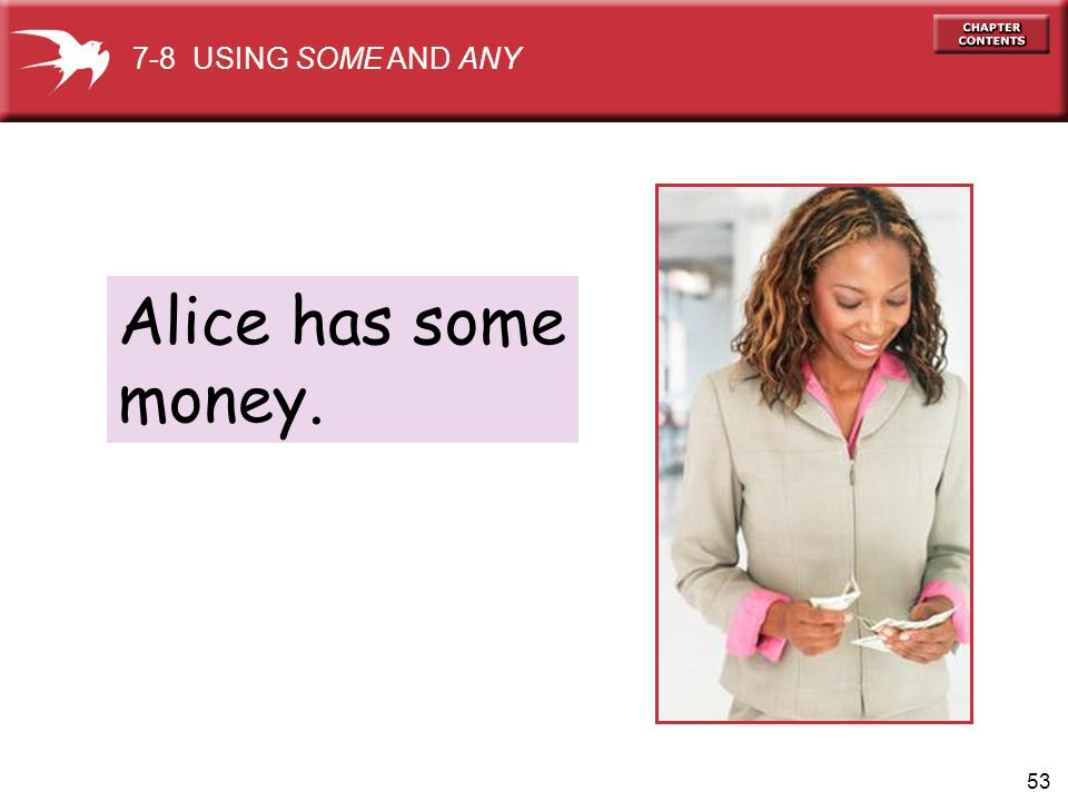 7-8 USING SOME AND ANY Alice has some money.