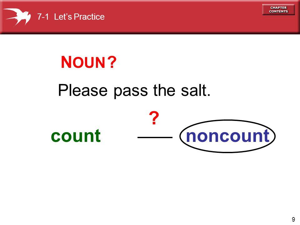 7-1 Let's Practice NOUN Please pass the salt. count noncount