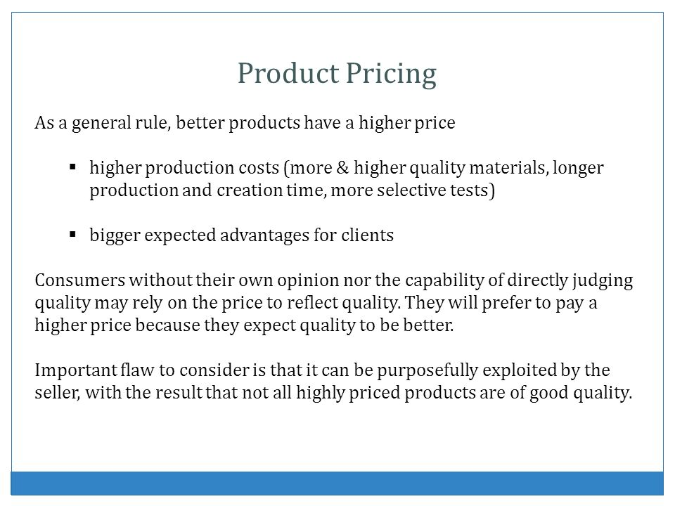 Product Pricing As a general rule, better products have a higher price