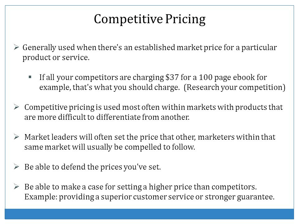 Competitive Pricing Generally used when there s an established market price for a particular product or service.