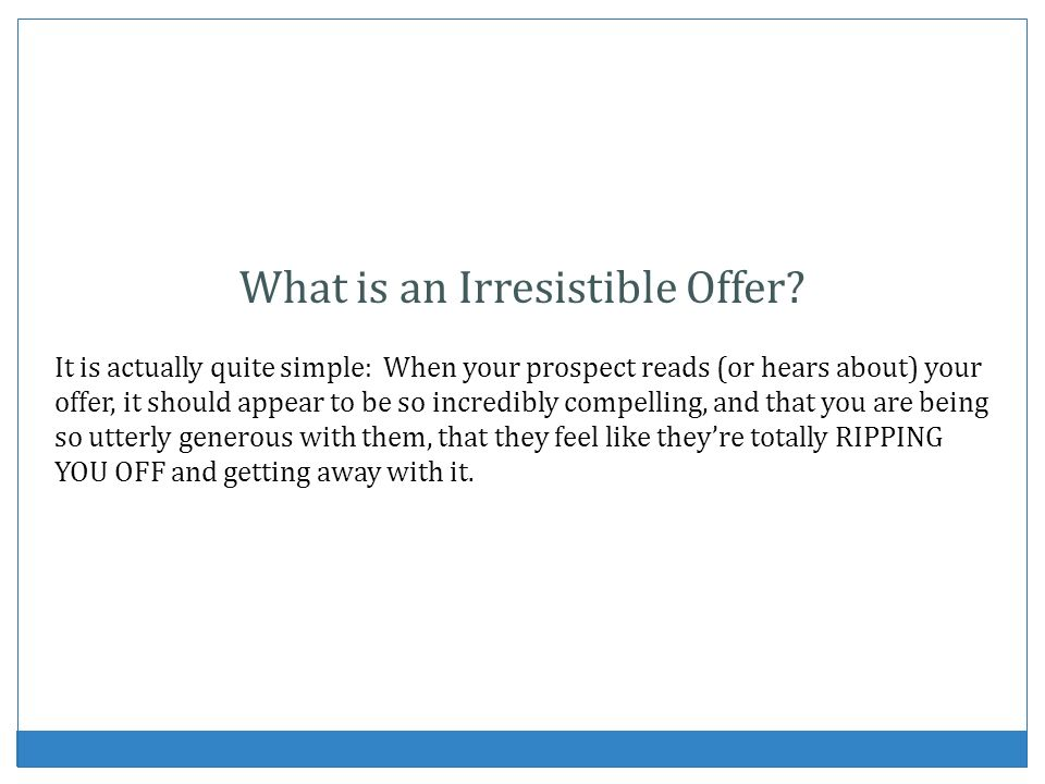 What is an Irresistible Offer