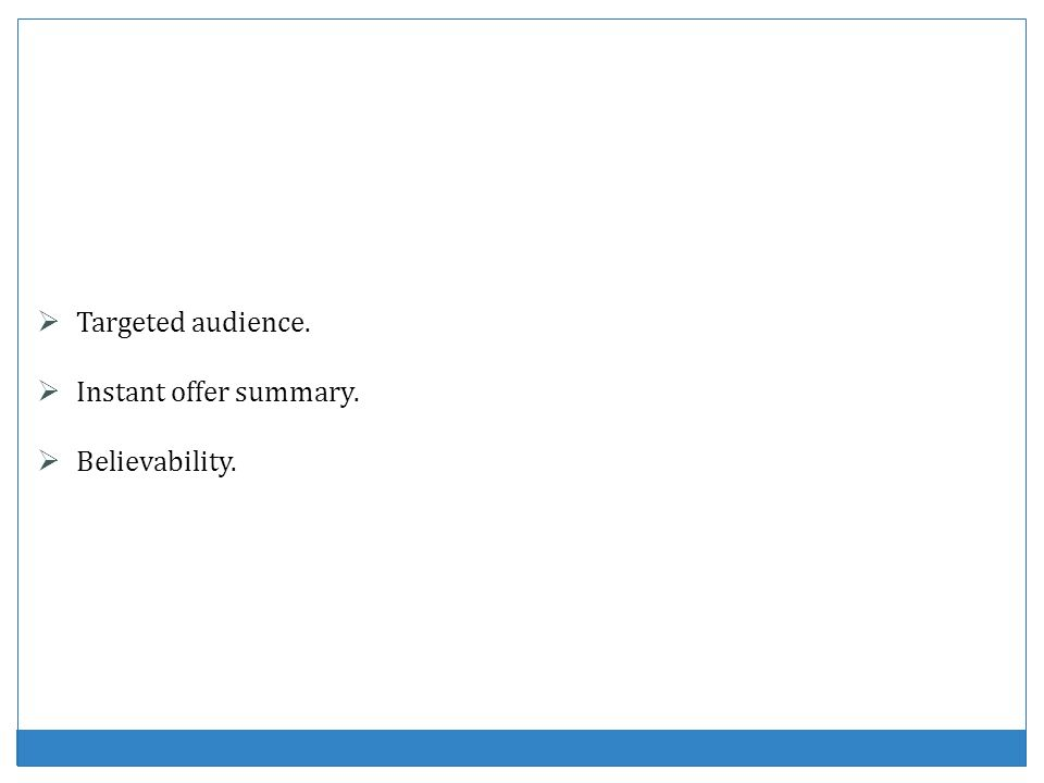 Targeted audience. Instant offer summary. Believability.