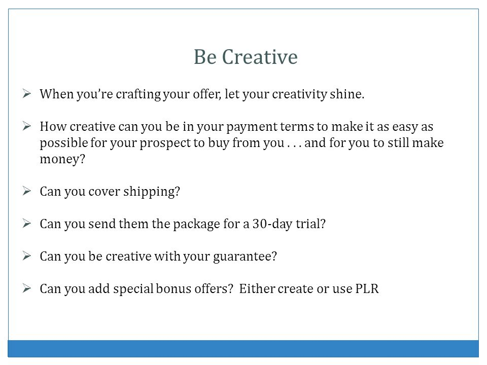 Be Creative When you're crafting your offer, let your creativity shine.