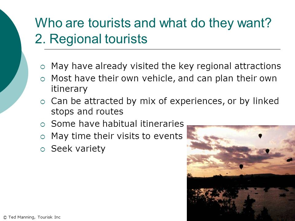 Who are tourists and what do they want 2. Regional tourists