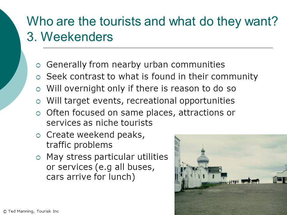 Who are the tourists and what do they want 3. Weekenders