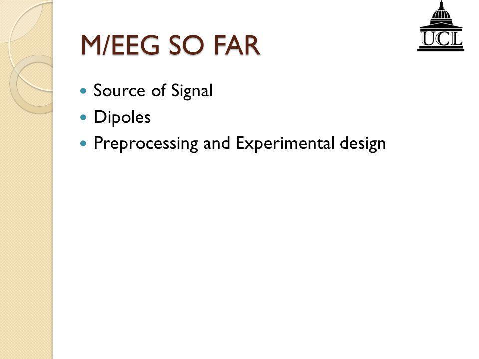 M/EEG SO FAR Source of Signal Dipoles
